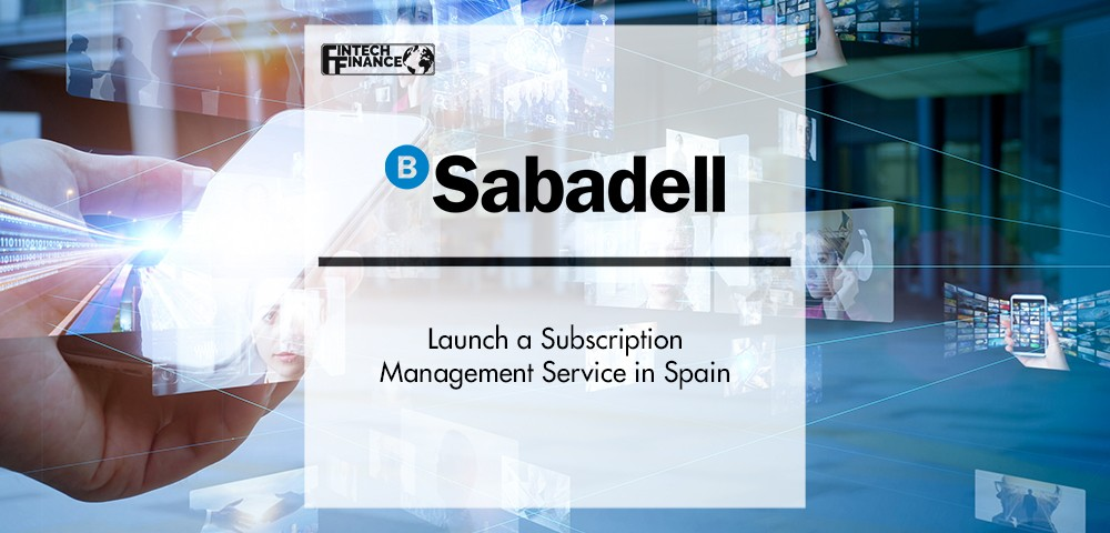 Banco Sabadell Launch a Subscription Management Service in Spain   FinTech Finance