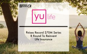 YuLife Raises Record $70M Series B Round To Reinvent Life Insurance With Unique Focus on Wellbeing and Healthy Living | Fintech Finance