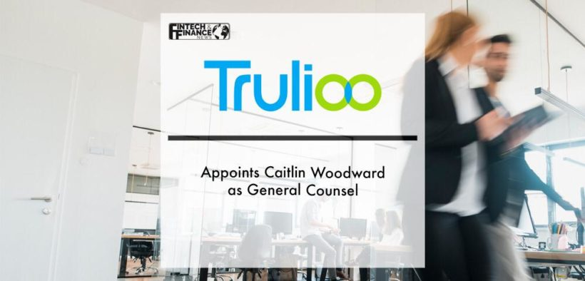 Trulioo Appoints Caitlin Woodward as General Counsel   Fintech Finance