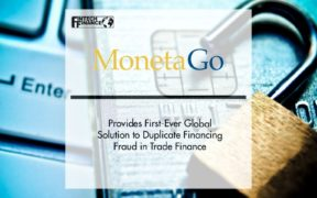 MonetaGo Provides First-Ever Global Solution to Duplicate Financing Fraud in Trade Finance | Fintech Finance