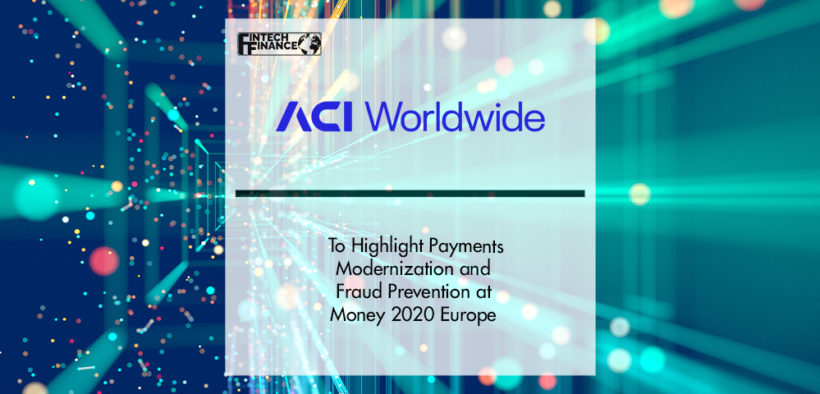 ACI Worldwide to Highlight Payments Modernization and Fraud Prevention at Money 2020 Europe | Fintech Finance