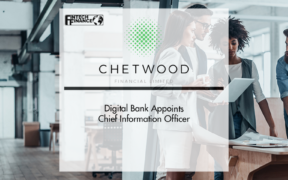 Digital Bank Chetwood Financial Appoints Chief Information Officer | Fintech Finance