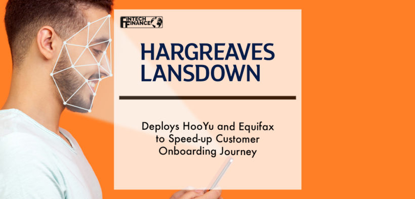Hargreaves Lansdown deploys HooYu and Equifax to speed-up customer onboarding journey | Fintech Finance