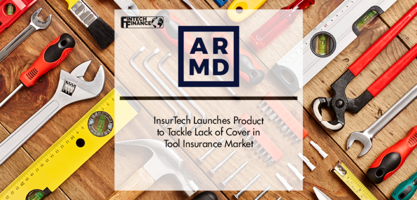 InsurTech ARMD Launches Product to Tackle Lack of Cover in Tool Insurance Market | Fintech Finance
