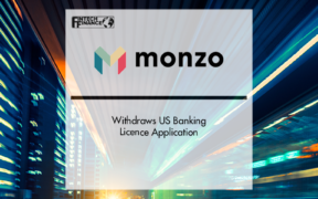 Monzo Withdraws US Banking Licence Application | Fintech Finance